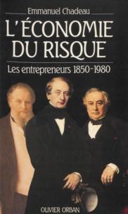 Emmanuel Chadeau - L'Économie du risque - Les entrepreneurs 1850-1980.