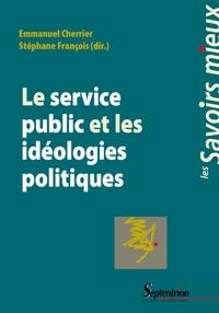 Emmanuel Cherrier et Stéphane François - Le service public et les idéologies politiques.