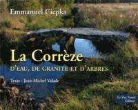 Emmanuel Ciepka - La Corrèze - D'eau, de granite et d'arbres.