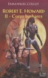 Emmanuel Collot - Robert E. Howard Tome 2 : Corps barbares.