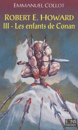 Emmanuel Collot - Robert E. Howard Tome 3 : Les enfants de Conan.