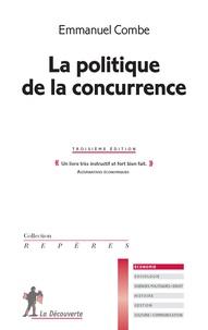 Emmanuel Combe - La politique de la concurrence.