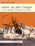 Emmanuel Crespel - Lettres du père Crespel et son naufrage à Anticosti en 1736.