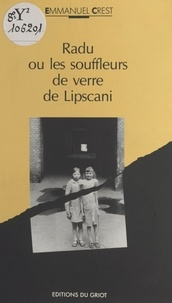 Emmanuel Crest et Pierre Miquel - Radu - Ou Les souffleurs de verre de Lipscani.