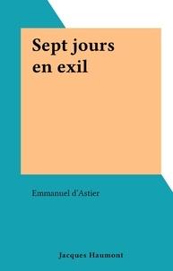 Emmanuel d'Astier - Sept jours en exil.