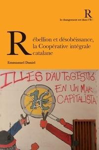 Emmanuel Daniel - Rebellion et désobéissance, la Coopérative intégrale catalane.
