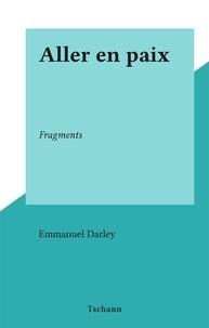 Emmanuel Darley - Aller en paix - Fragments.
