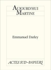 Emmanuel Darley - Aujourd'hui Martine.