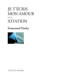 Emmanuel Darley - Je t'écris mon amour - Suivi de Xitation.