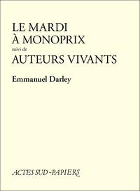 Emmanuel Darley - Le Mardi à Monoprix suivi de Auteurs vivants.