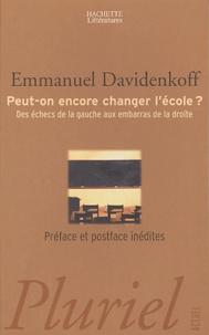 Emmanuel Davidenkoff - Peut-on encore changer l'école ? - Des échecs de la gauche aux embarras de la droite.