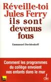 Emmanuel Davidenkoff - Réveille-toi, Jules Ferry, ils sont devenus fous !.