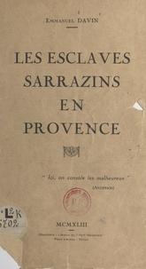 Emmanuel Davin et L. Henseling - Les esclaves sarrazins en Provence - Suivi en appendice de Les mauvais chrétiens par L. Henseling.