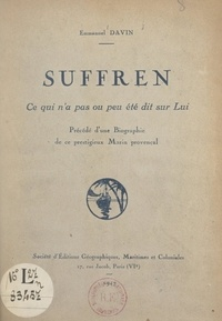 Emmanuel Davin - Suffren - Ce qui n'a pas ou peu été dit sur lui. Précédé d'une biographie de ce prestigieux marin provençal.
