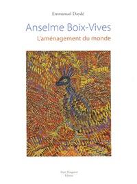 Emmanuel Daydé - Anselme Boix-Vives - L'aménagement du monde.
