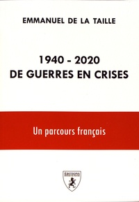 Emmanuel de La Taille - 1940-2020 De guerres en crises - Un parcours français.