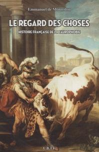 Emmanuel de Monredon - Le regard des choses - Histoire française de la taurophobie.