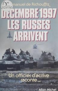 Emmanuel de Richoufftz - Décembre 1997, les Russes arrivent - Un officier d'active raconte.