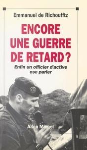 Emmanuel de Richoufftz et Pierre Messmer - Encore une guerre de retard ? - Un officier d'active ose parler.