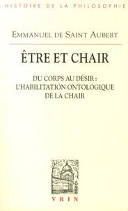 Etre et chair- Tome 1, Du corps au désir : l'habilitation ontologique de la chair - Emmanuel de Saint Aubert |