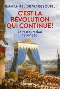 C'est la Révolution qui continue !- La Restauration 1814-1830 - Emmanuel de Waresquiel pdf epub