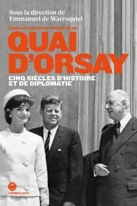 Emmanuel de Waresquiel - Dans les archives secrètes du quai d'Orsay - Cinq siècles d'histoires et de diplomatie.