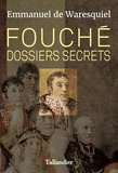 Emmanuel de Waresquiel - Fouché - Dossiers secrets.
