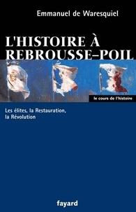 Emmanuel de Waresquiel - L'histoire à rebrousse-poil - Les élites, la Restauration, la Révolution.
