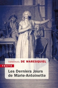 Emmanuel de Waresquiel - Les derniers Jours de Marie-Antoinette - 14, 15, 16 octobre 1793.