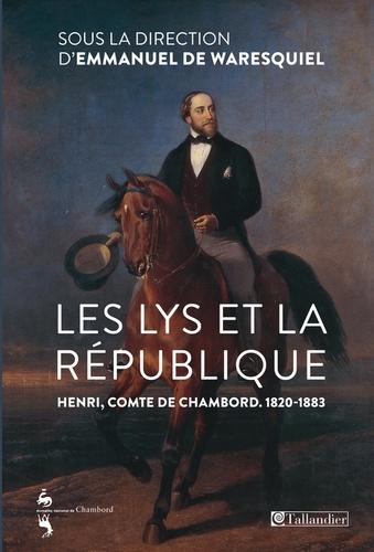 Les lys et la République. Henri, comte de Chambord (1820-1883)