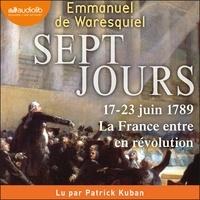 Emmanuel de Waresquiel et Patrick Kuban - Sept Jours - 17-23 juin 1789 : la France entre en révolution.