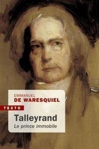 Emmanuel de Waresquiel - Talleyrand, le prince immobile.