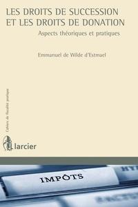 Emmanuel de Wilde d'Estmael - Les droits de succession et les droits de donation - Aspects théoriques et pratiques.