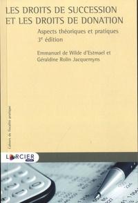 Emmanuel de Wilde d'Estmael et Géraldine Rolin Jacquemyns - Les droits des succession et les droits de donation - Aspects théoriques et pratiques.