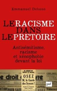 Emmanuel Debono - Le racisme dans le prétoire - Antisémitisme, racisme et xénophobie devant la justice.