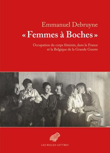 """Emmanuel Debruyne - """"Femmes à boches"""" - Occupation du corps féminin dans la France et la Belgique de la Grande Guerre."""