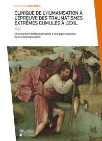 Emmanuel Declercq - Clinique de l'humanisation à l'épreuve des traumatismes extrêmes cumulés à l'exil - De la torture déshumanisante à une psychanalyse de la réhumanisation.