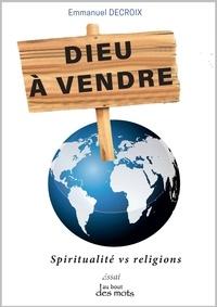 Emmanuel Decroix - Dieu à vendre - Spiritualité vs religions.