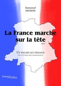 Emmanuel Decroix - La France marche sur la tête.