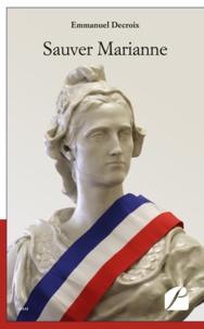 Emmanuel Decroix - Sauver marianne.
