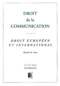 Emmanuel Derieux - Droit de la communication. - Droit européen et international, recueil de textes.