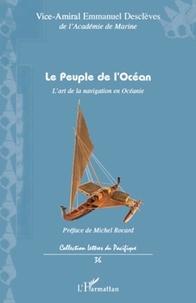 Emmanuel Desclèves - Le peuple de l'ocean - L'art de la navigation en Océanie.