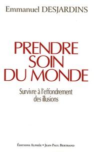 Emmanuel Desjardins - Prendre soin du monde - Survivre à l'effondrement des illusions.