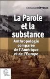 Emmanuel Désveaux - La parole et la substance - Anthropologie comparée de l'Amérique et de l'Europe.