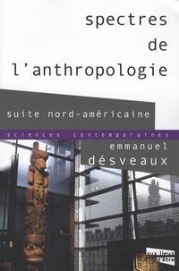 Emmanuel Désveaux - Spectres de l'anthropologie - Suite nord-américaine.