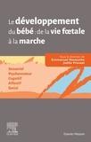 Emmanuel Devouche et Joëlle Provasi - Le développement du bébé de la vie foetale à la marche - Sensoriel - Psychomoteur - Cognitif - Affectif - Social.