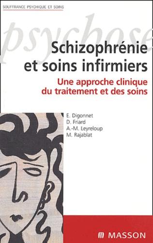 Emmanuel Digonnet et Dominique Friard - Schizophrénie et soins infirmiers - Une approche clinique du traitement et des soins.