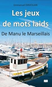 Emmanuel Diratjuan - Les jeux de mots laids - De Manu le Marseillais.