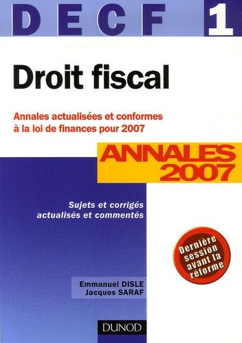 Emmanuel Disle - Droit Fiscal DECF 1 - Annales 2007, Corrigés commentés, Sujets actualisés en fonction de la loi de finances pour 2007.