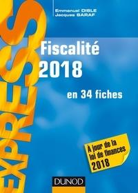 Emmanuel Disle et Jacques Saraf - Fiscalité 2018 - en 34 fiches - A jour de la loi de finances 2018.